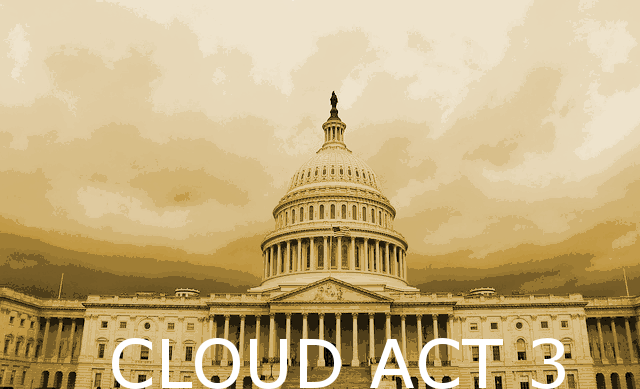 Cloud Act 3: The Cloud Act Is a Dangerous Piece of Legislation