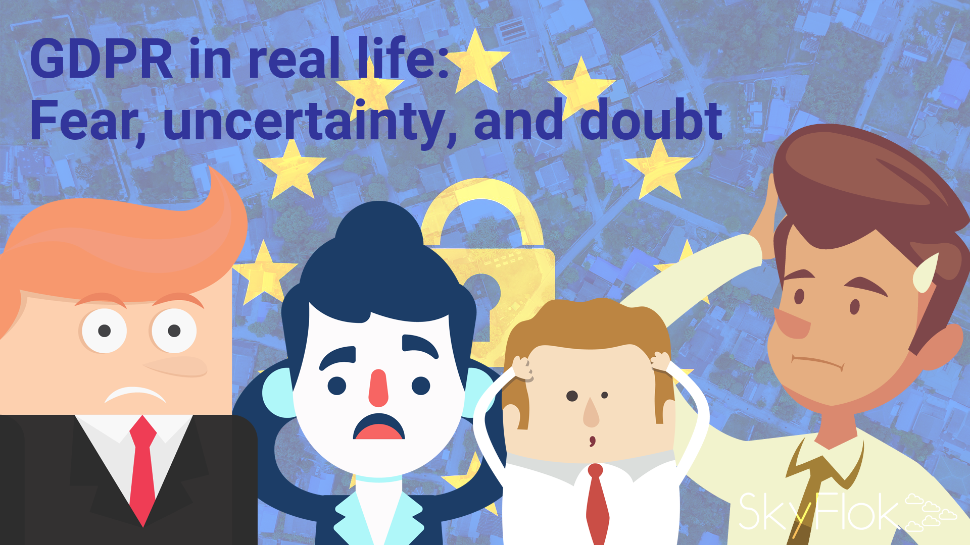 GDPR in real life: Fear, uncertainty, and doubt