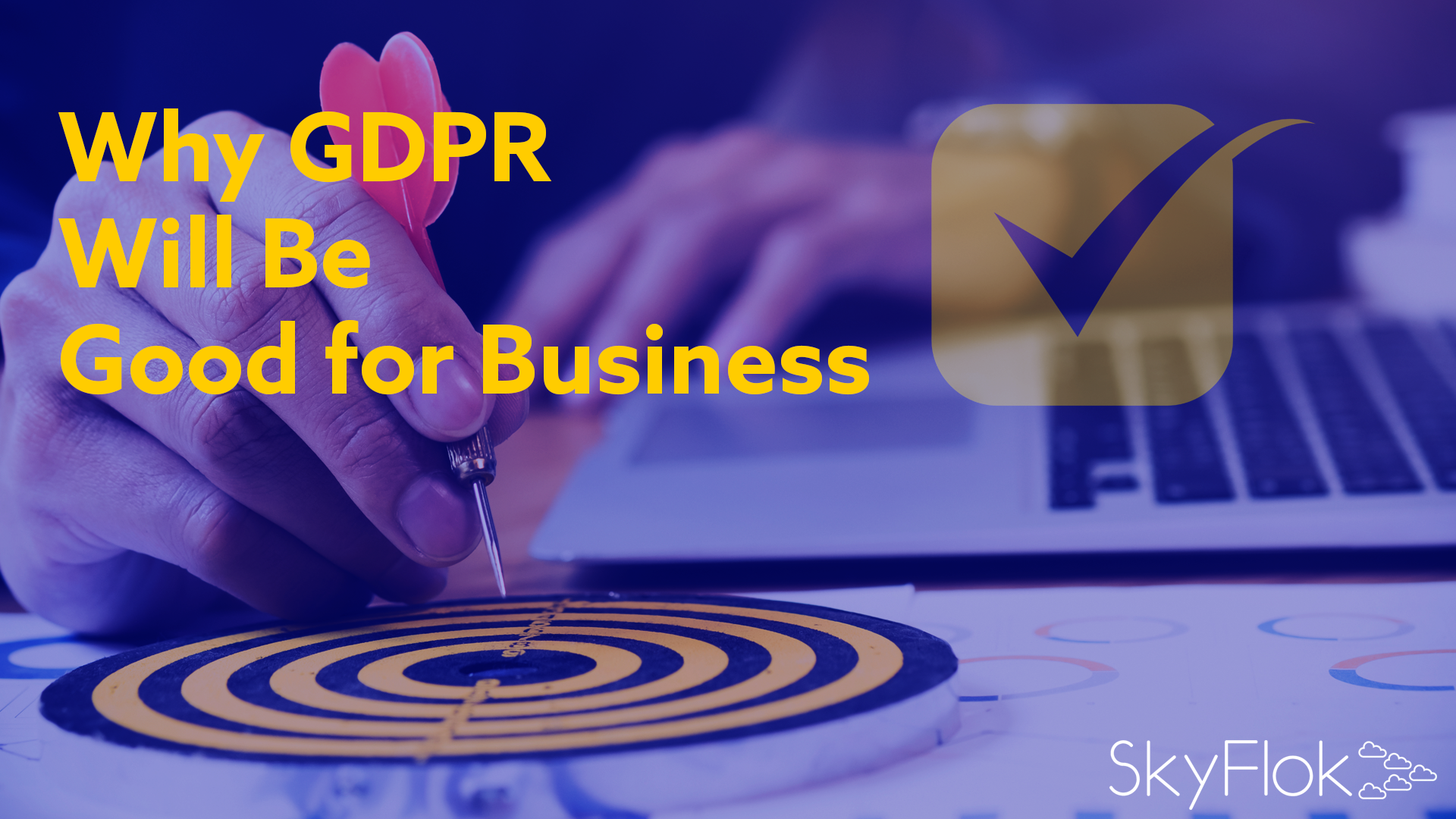 Why GDPR Will Be Good for Business