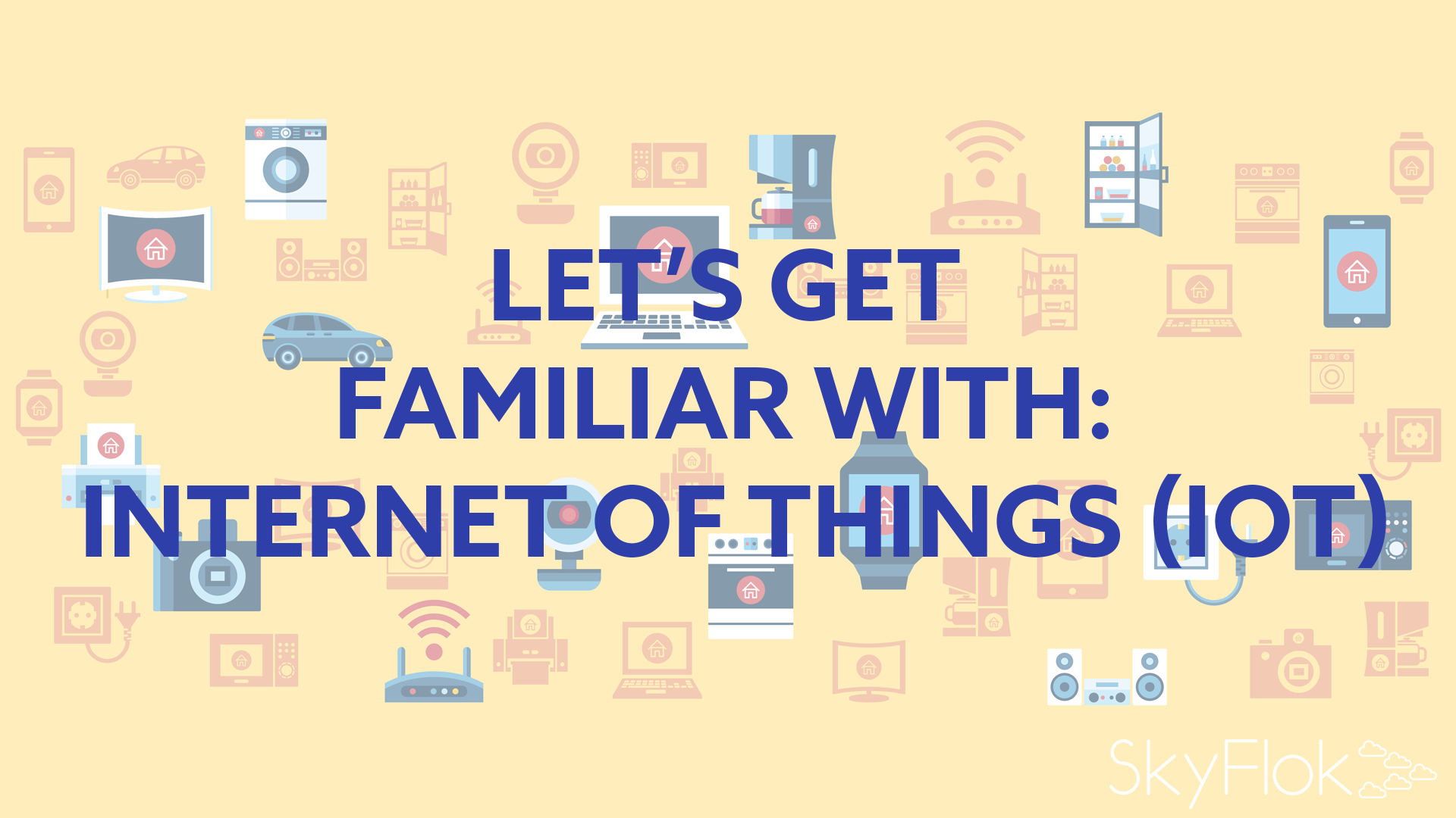 Let's get Familiar with IoT