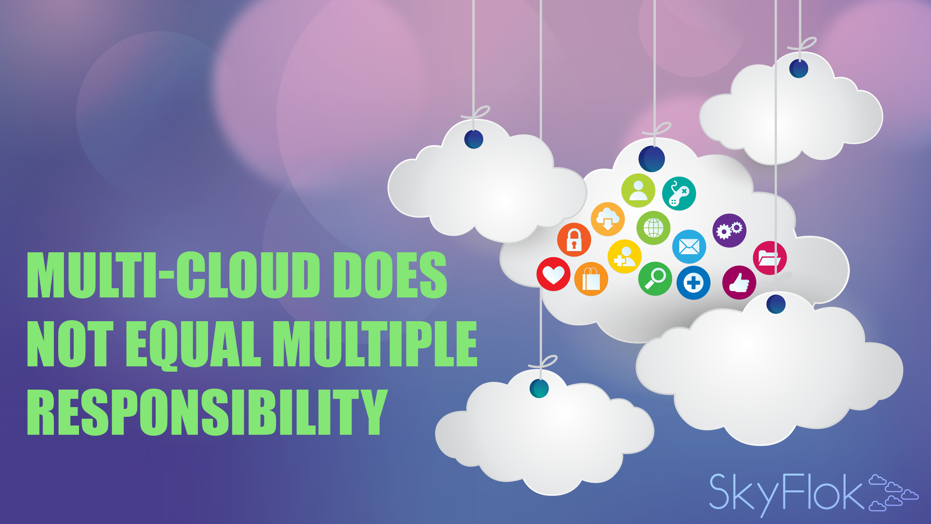 Multi-Cloud Does Not Equal Multiple Responsibility