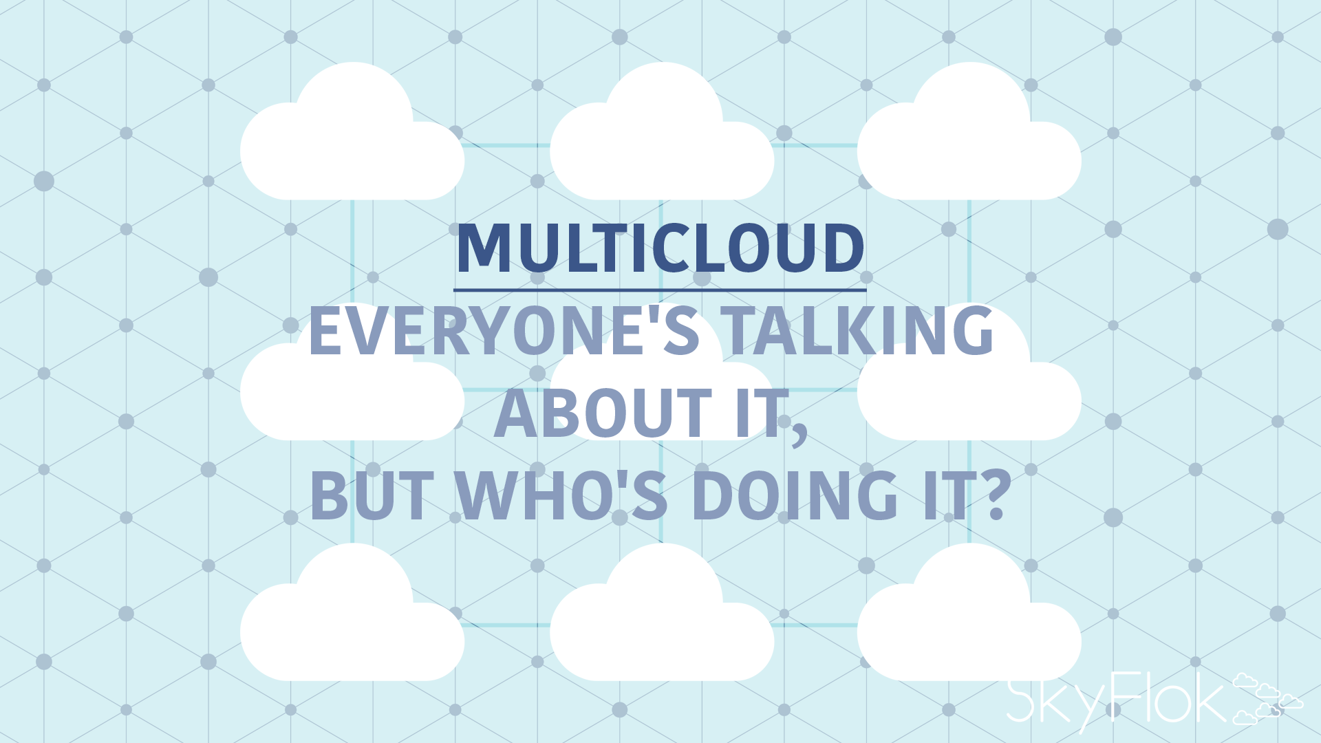 Multicloud — Everyone's Talking About It, But Who's Doing It?