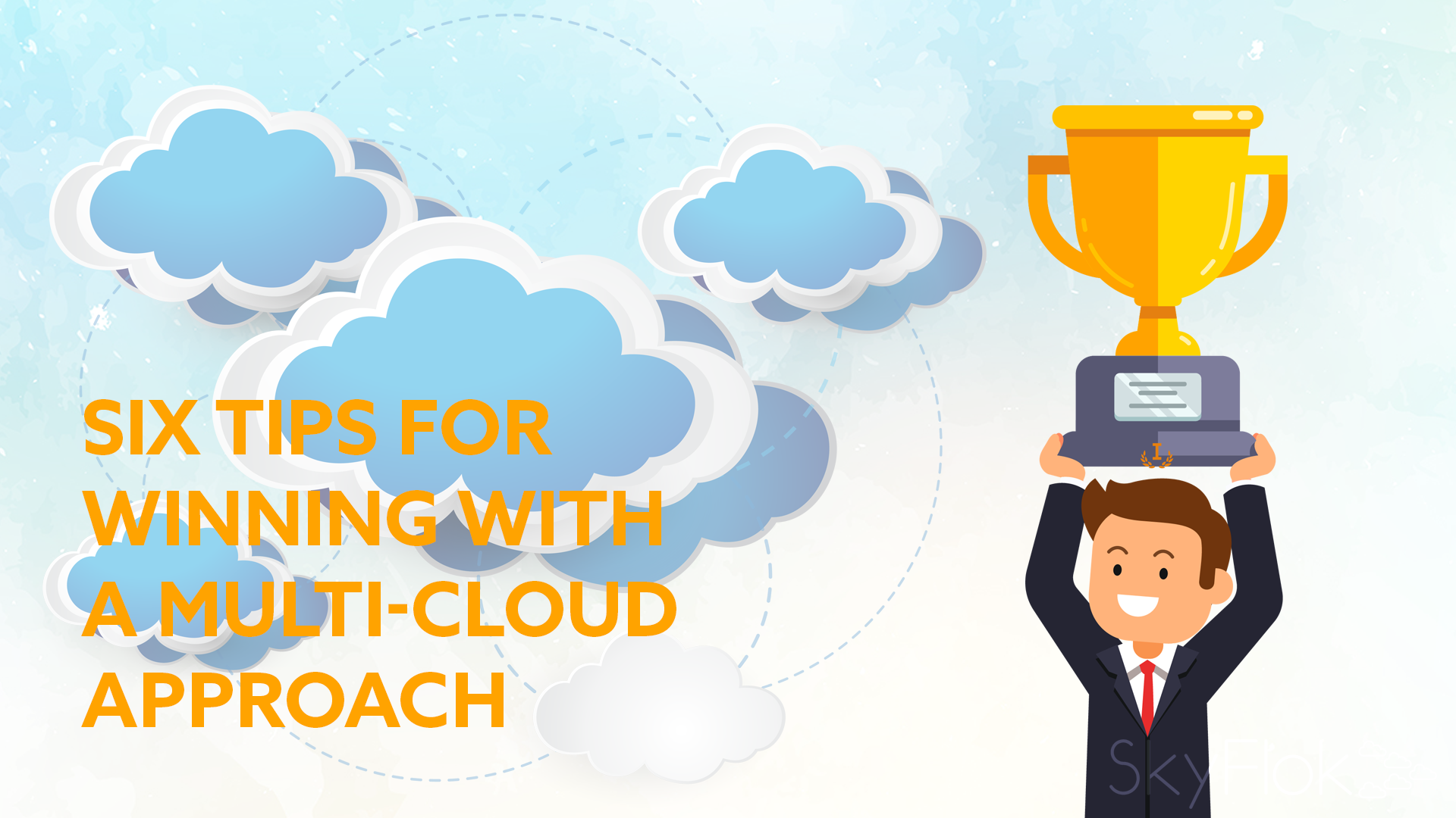 Six Tips for Winning With a Multi-Cloud Approach
