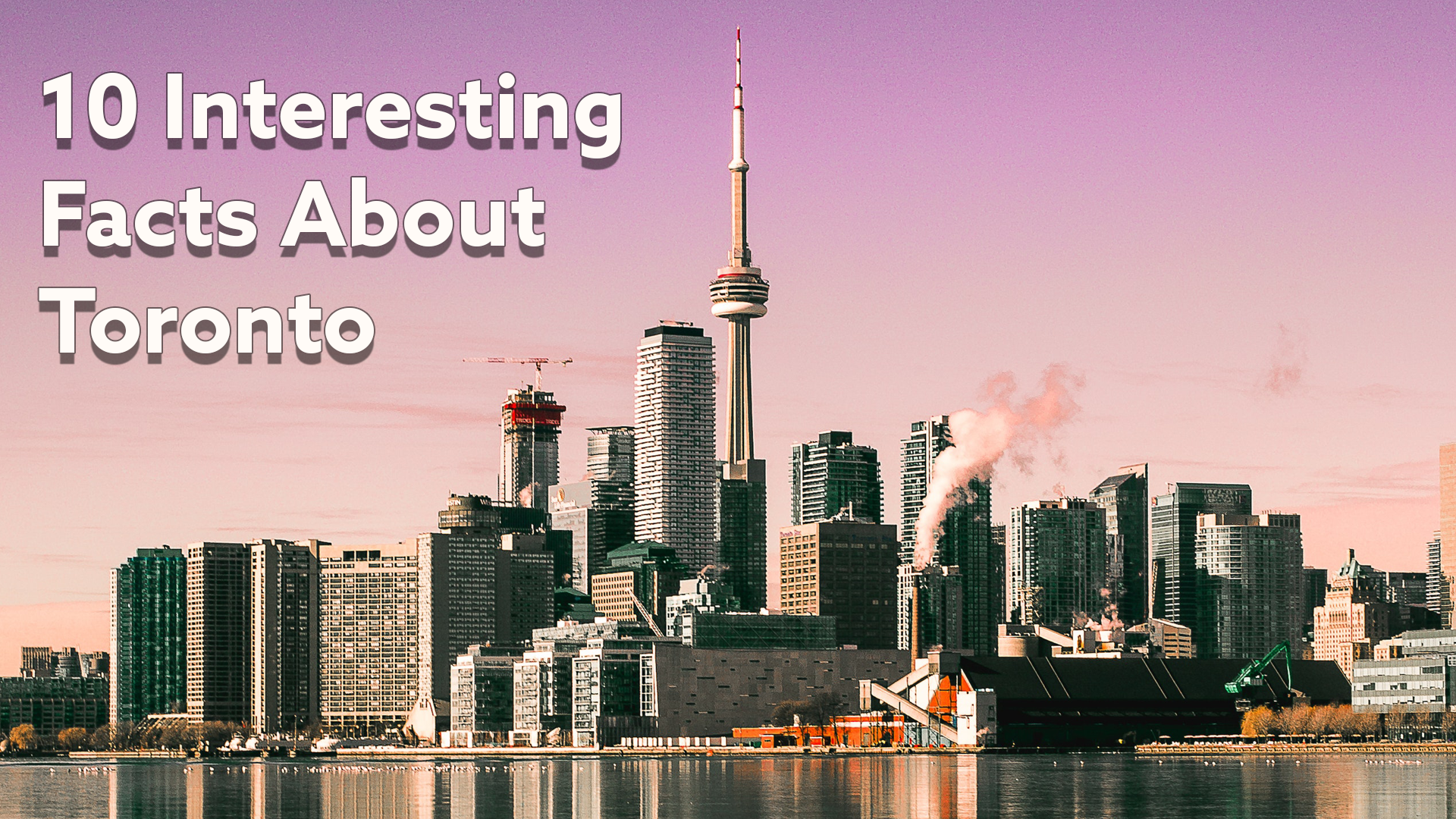 10 Interesting Facts About Toronto