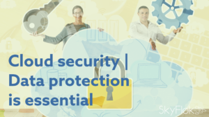 Cloud security   Data protection is essential