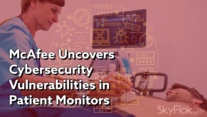 McAfee Uncovers Cybersecurity Vulnerabilities in Patient Monitors