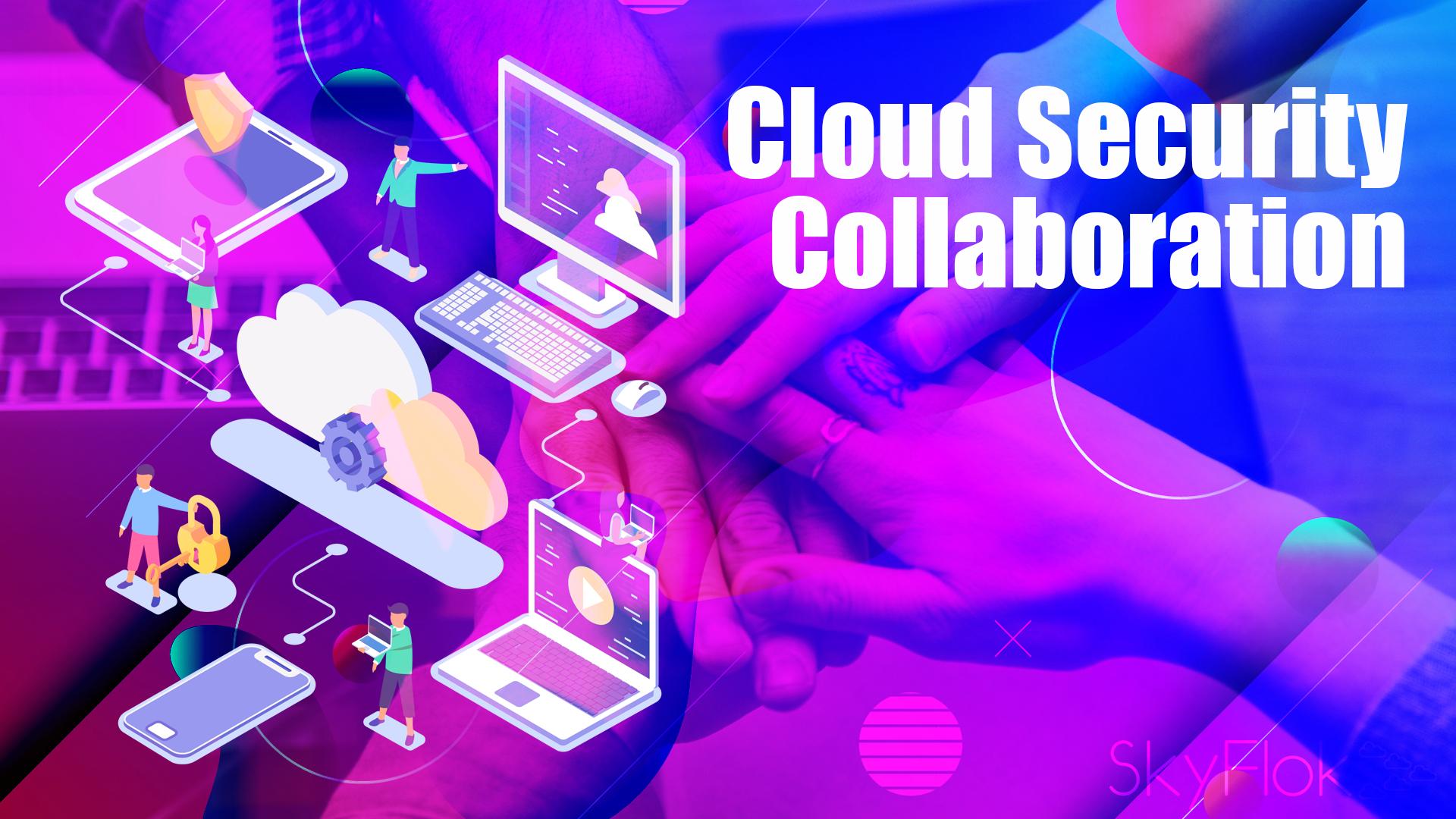 Cloud Security Collaboration