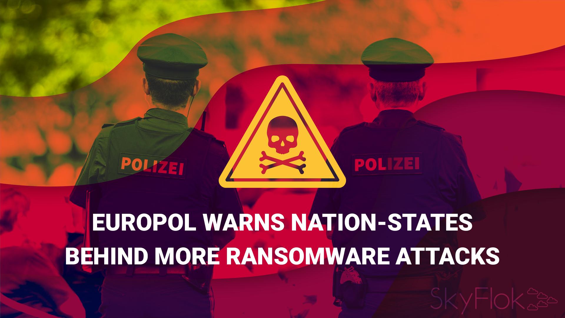 Europol Warns Nation-States Behind More Ransomware Attacks
