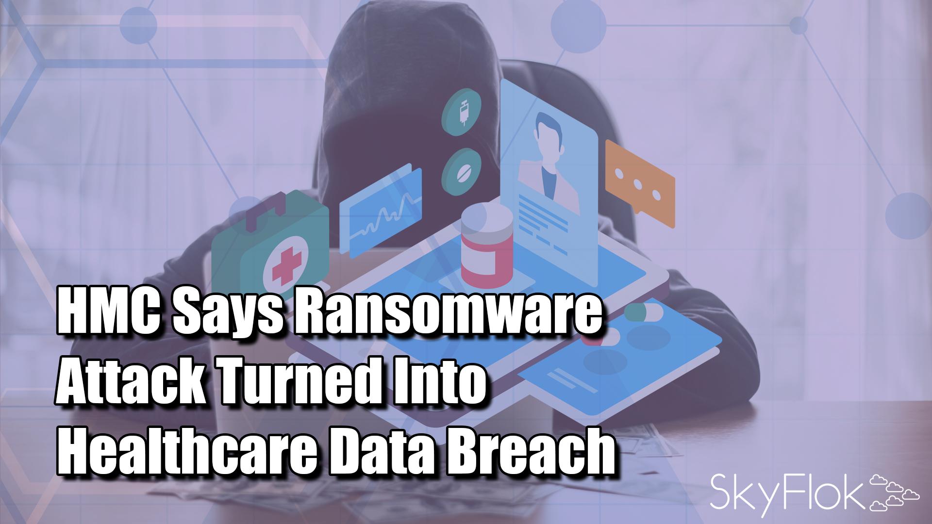 HMC Says Ransomware Attack Turned Into Healthcare Data Breach