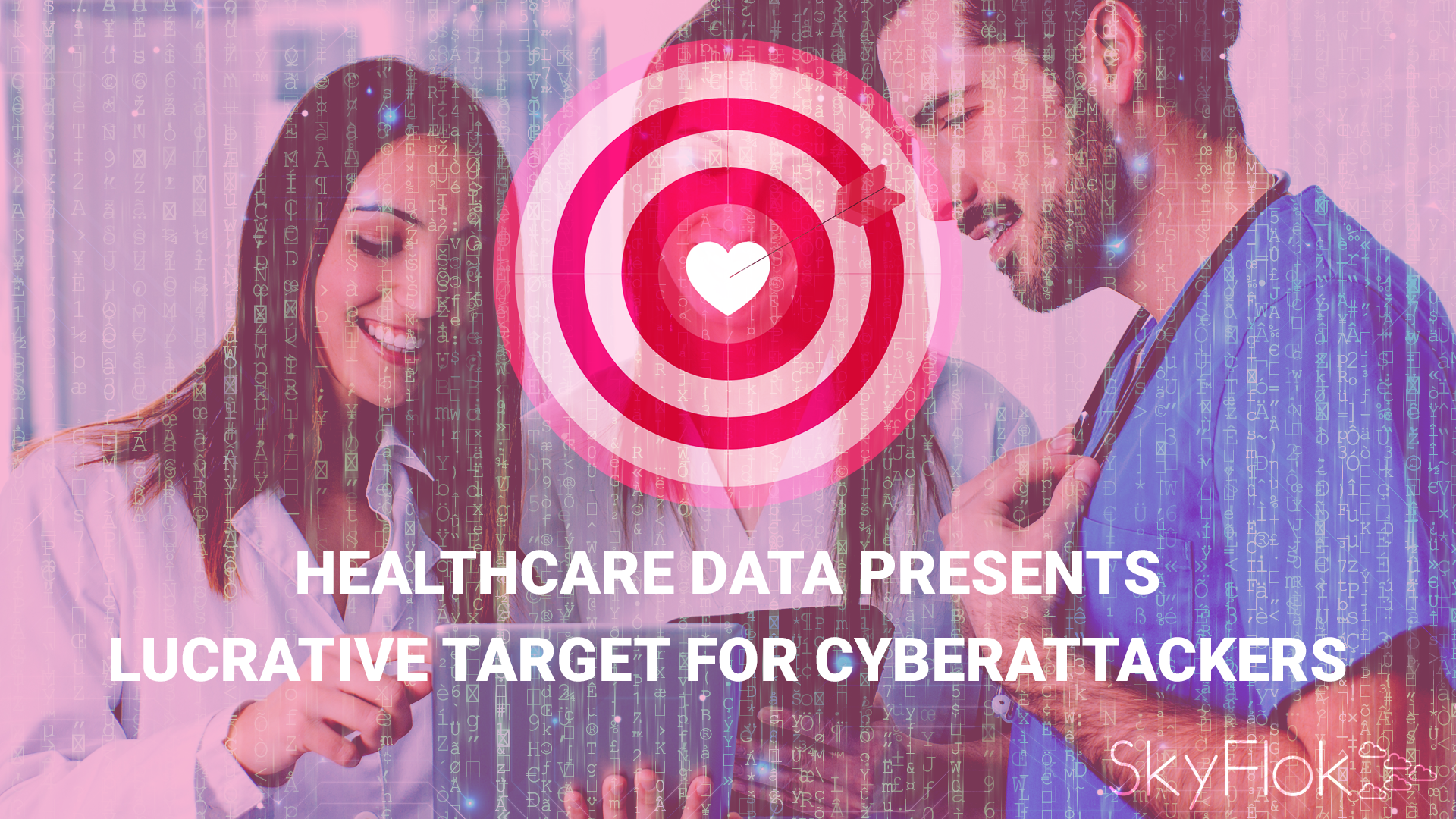 Healthcare Data Presents Lucrative Target for Cyberattackers