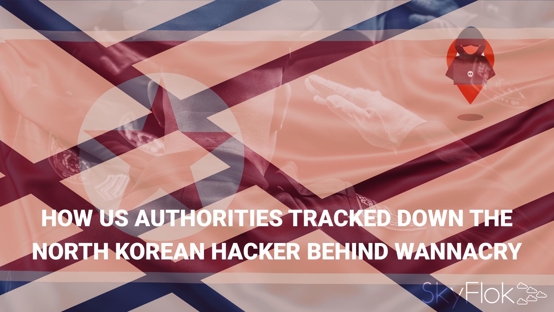 How US authorities tracked down the North Korean hacker behind WannaCry