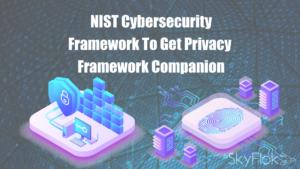 NIST Cybersecurity Framework To Get Privacy Framework Companion