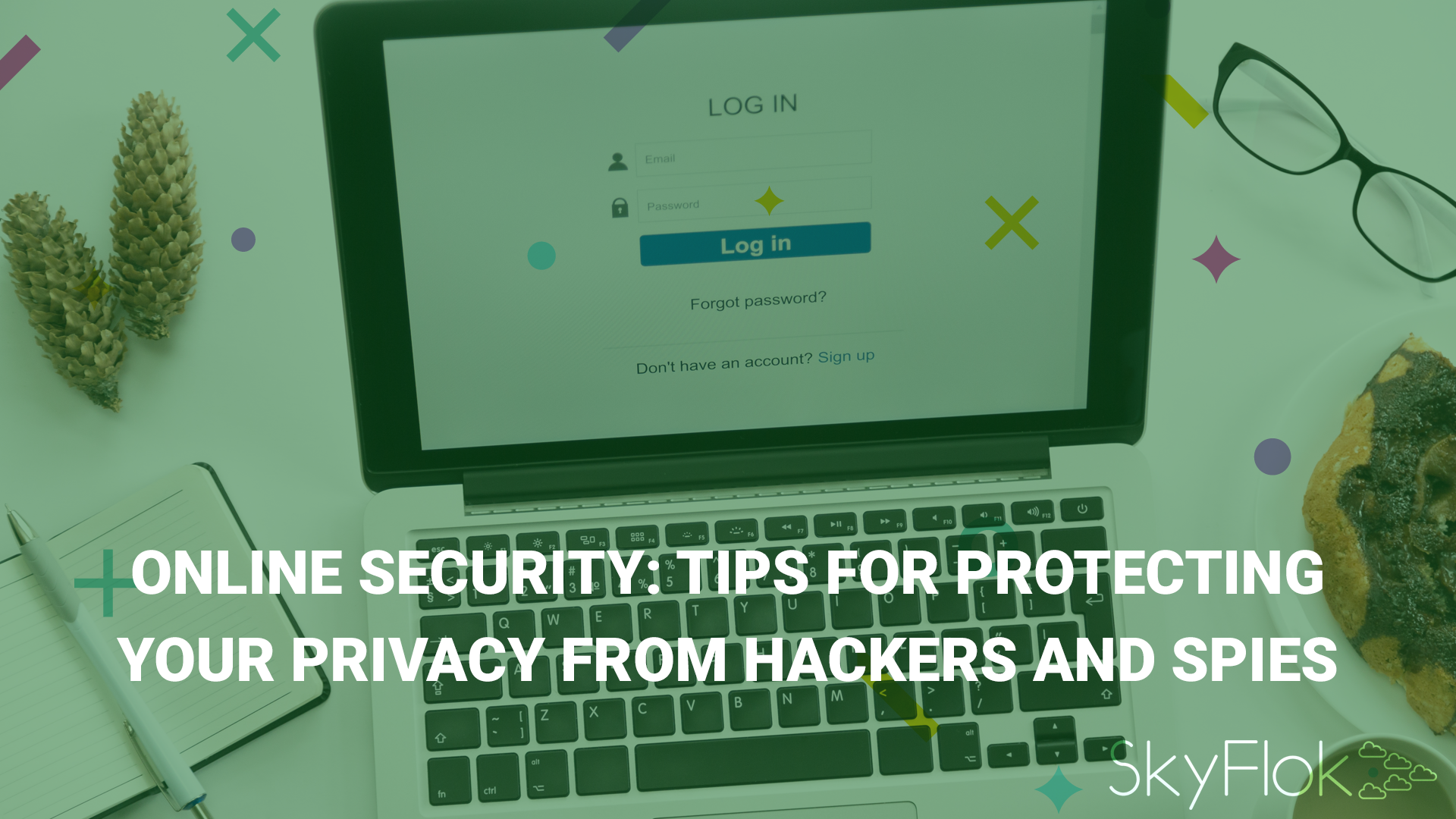 Online security: Tips for protecting your privacy from hackers and spies