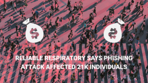 Reliable Respiratory Says Phishing Attack Affected 21K Individuals
