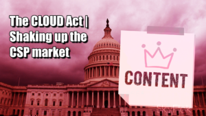 The CLOUD Act | Shaking up the CSP market