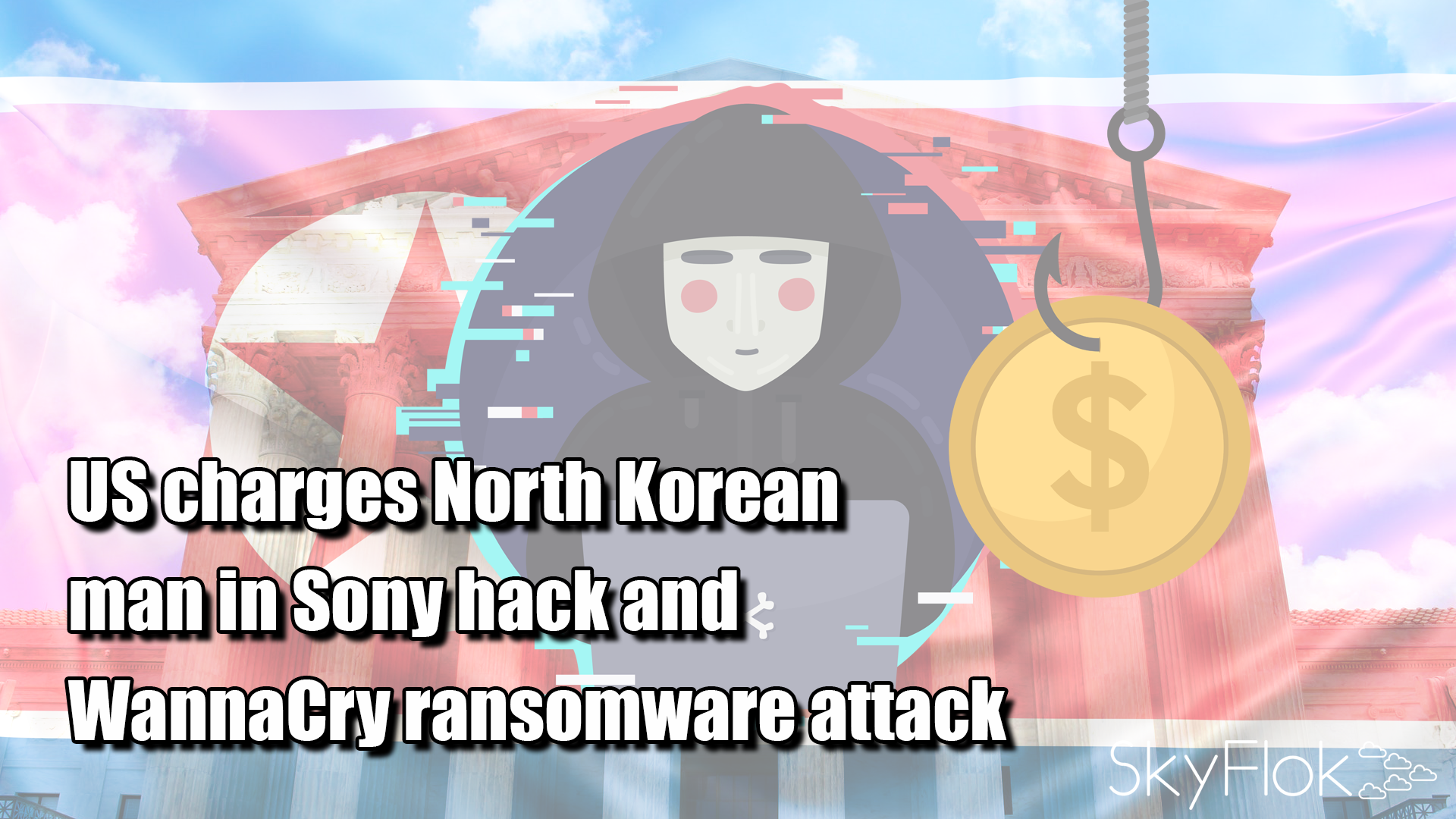US charges North Korean man in Sony hack and WannaCry ransomware attack