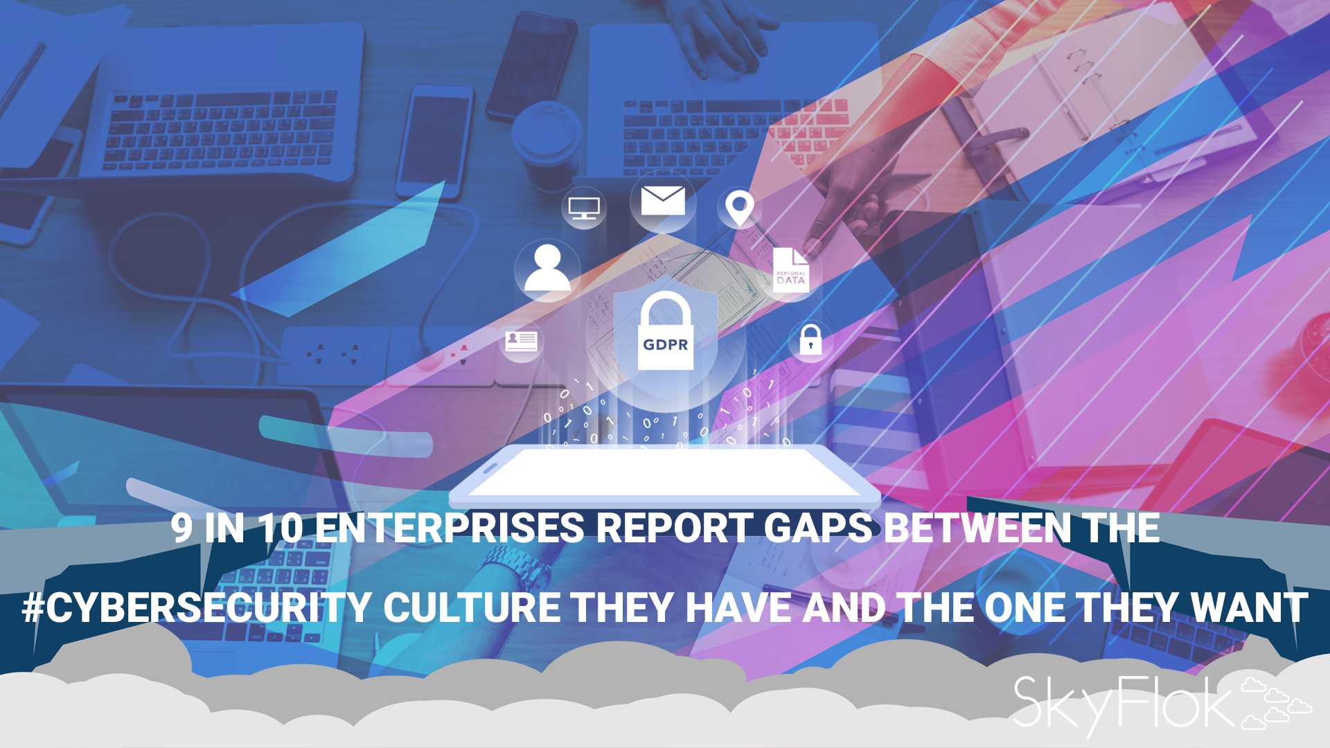 9 in 10 Enterprises Report Gaps Between the Cybersecurity Culture They Have and the One They Want