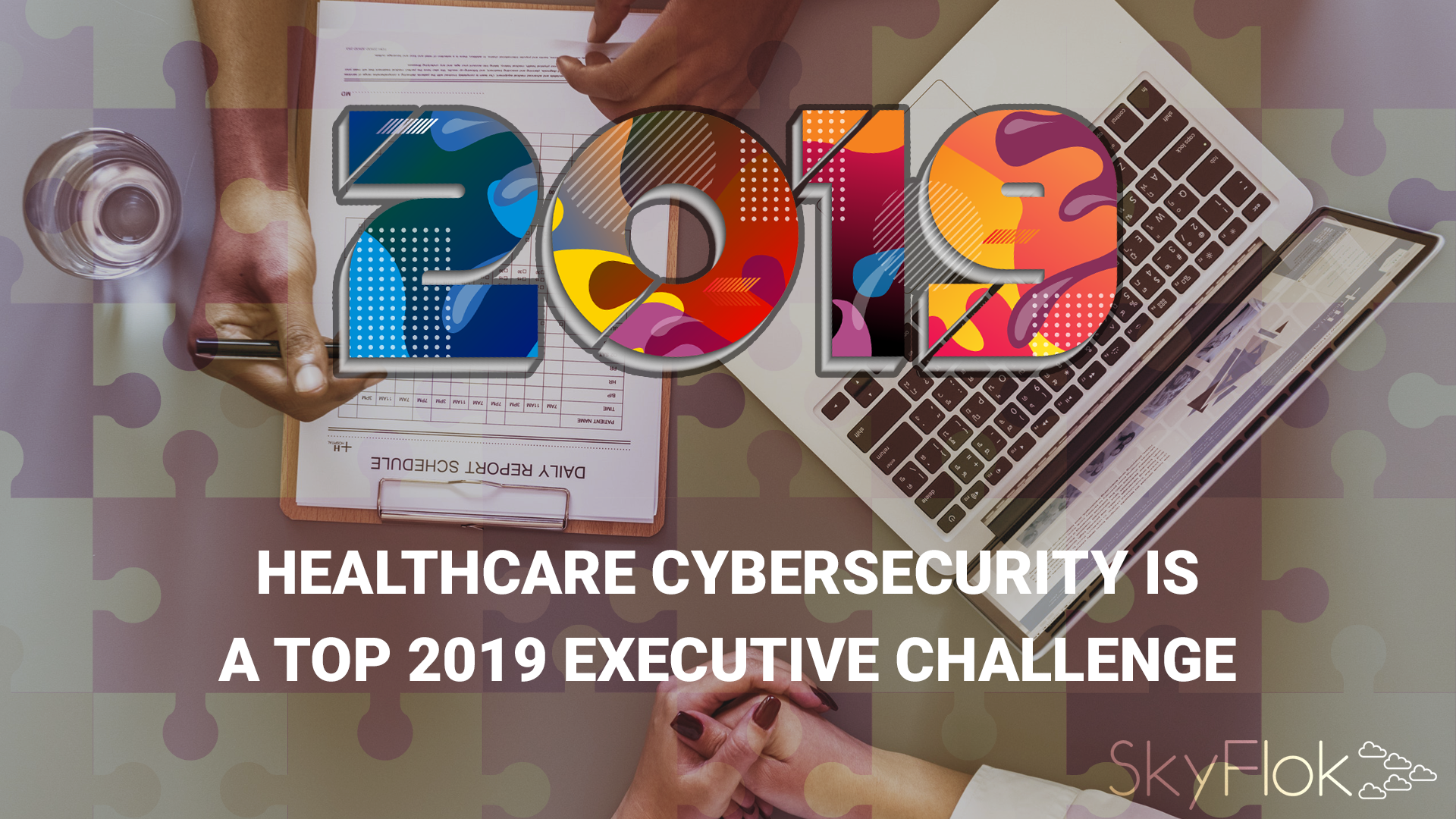 Healthcare Cybersecurity Is a Top 2019 Executive Challenge