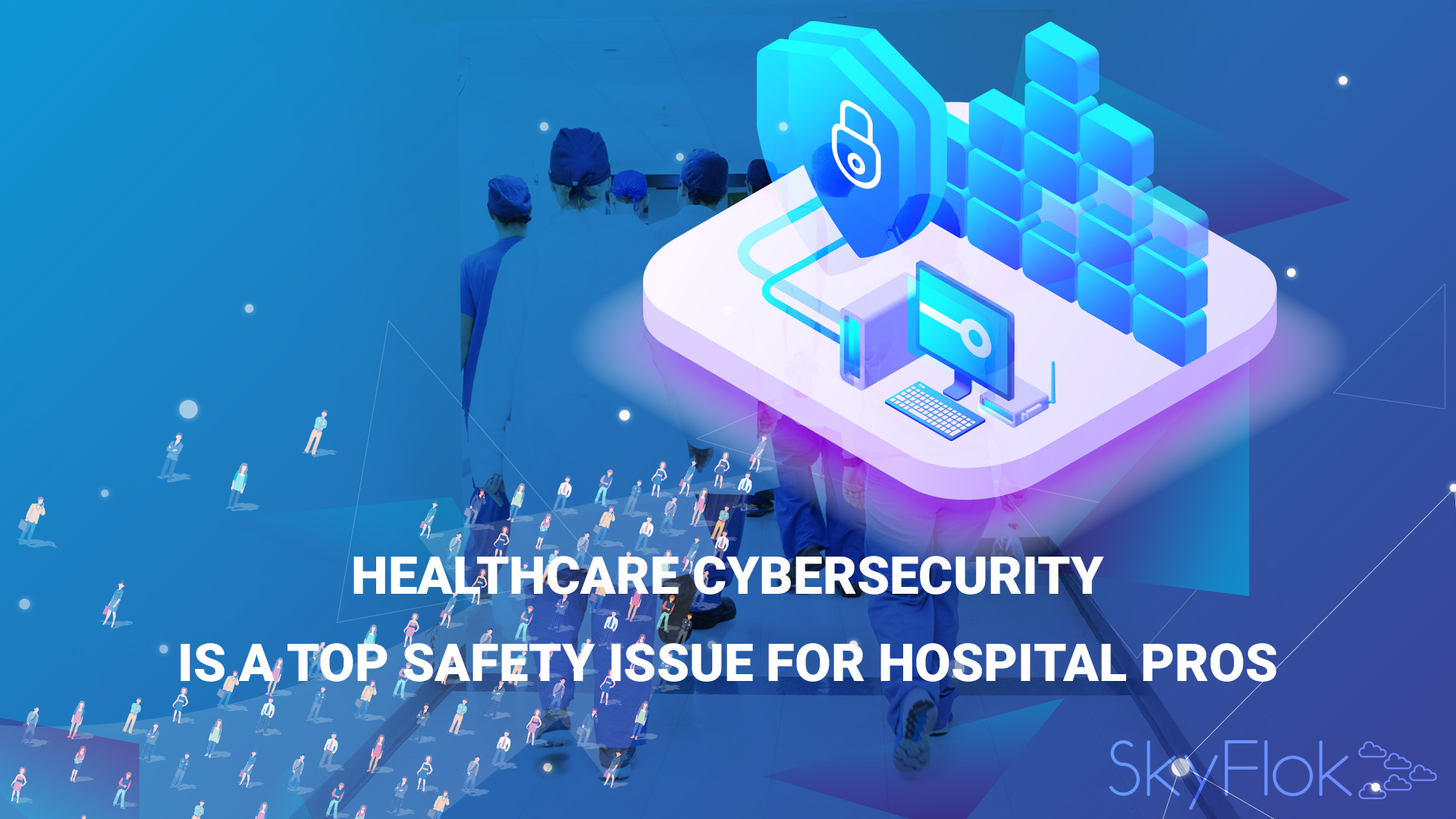 Healthcare Cybersecurity Is a Top Safety Issue for Hospital Pros