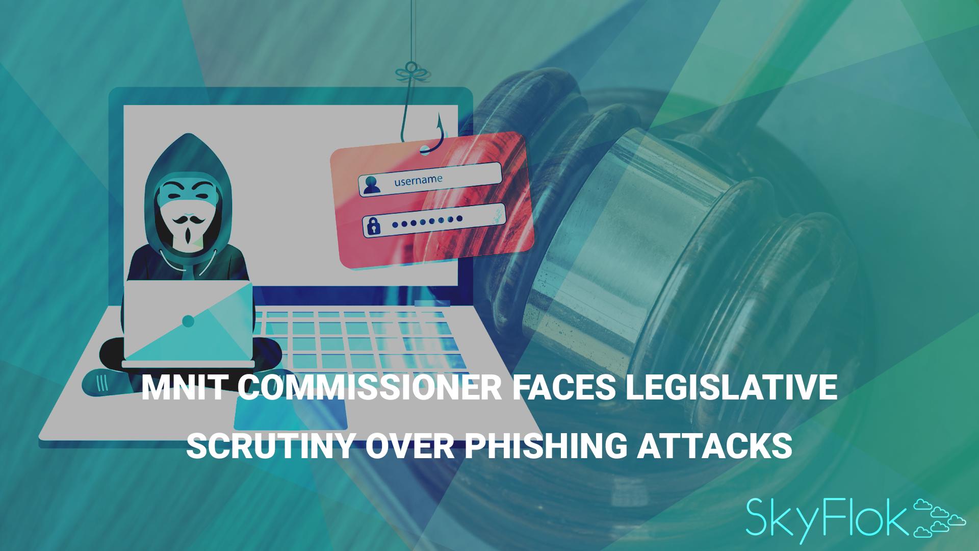 MNIT Commissioner Faces Legislative Scrutiny Over Phishing Attacks