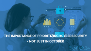The Importance of Prioritizing #Cybersecurity – Not Just in October