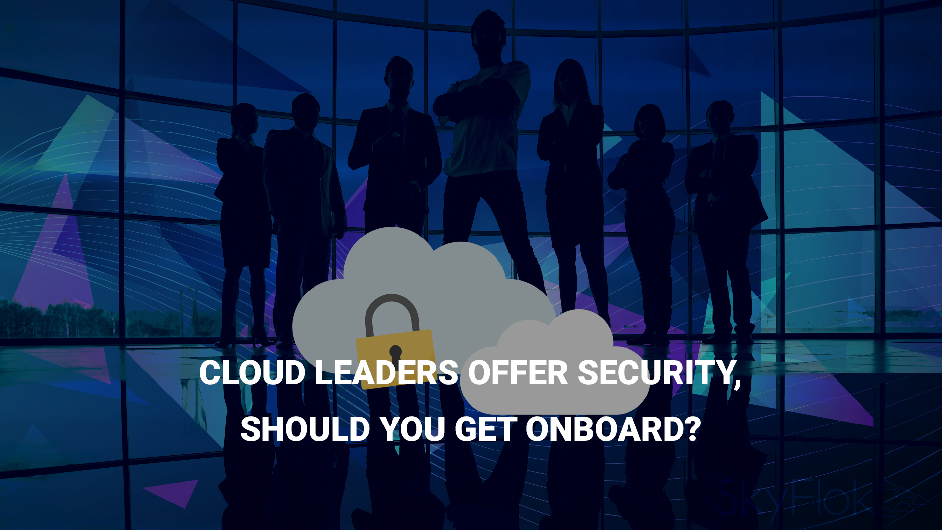 Cloud leaders offer security, should you get onboard?
