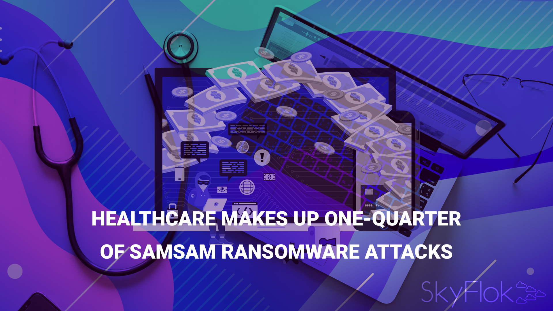 Healthcare Makes Up One-Quarter of SamSam Ransomware Attacks