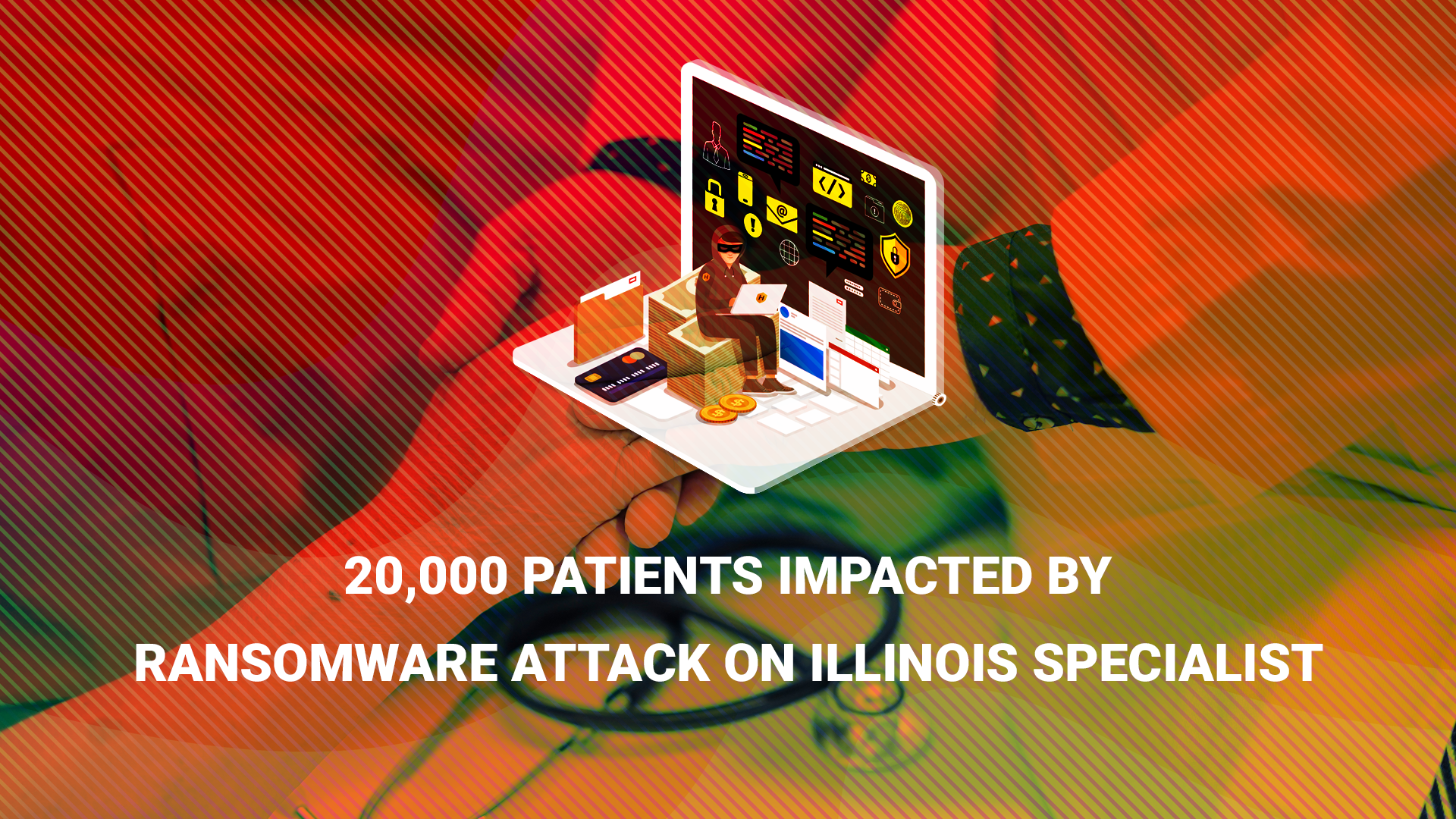 20,000 Patients Impacted by Ransomware Attack on Illinois Specialist