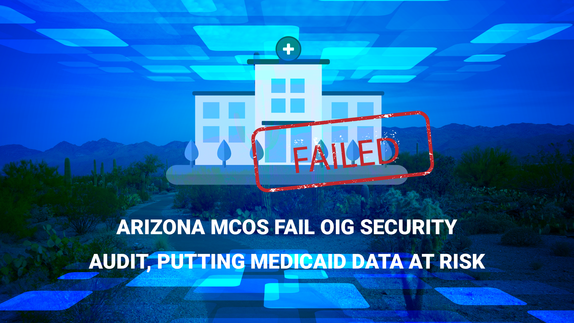 Arizona MCOs Fail OIG Security Audit, Putting Medicaid Data at Risk