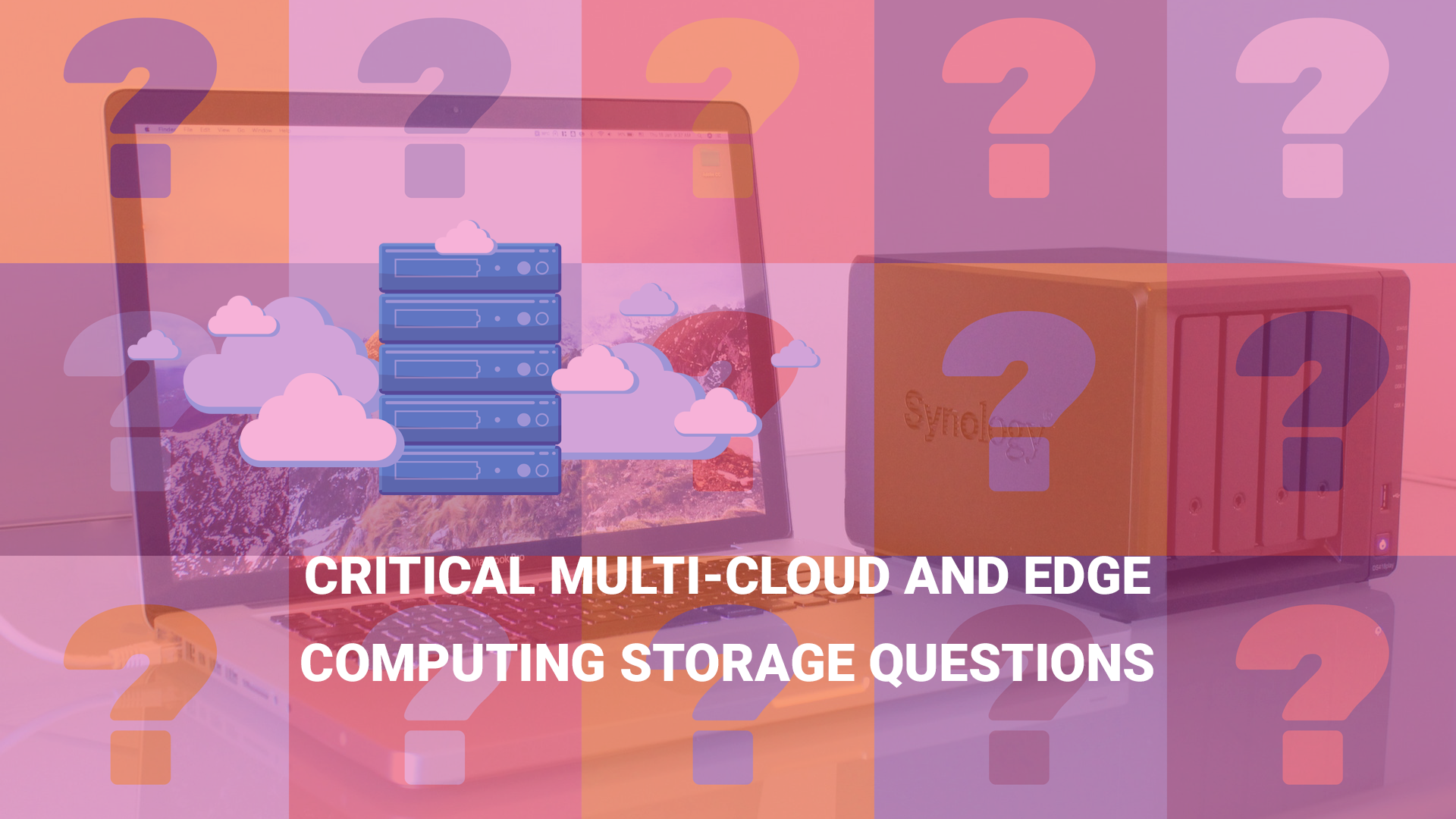 Critical multi-cloud and edge computing storage questions