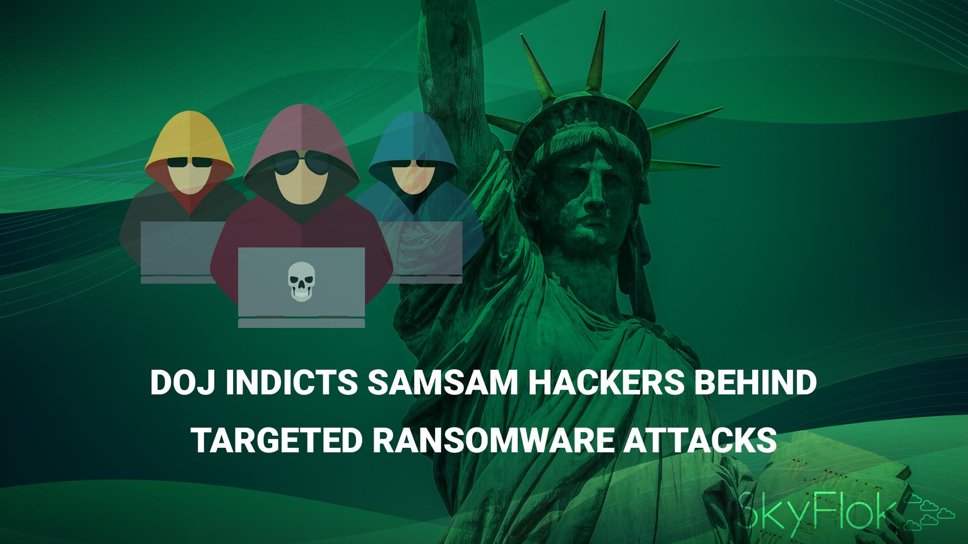 DOJ Indicts SamSam Hackers Behind Targeted Ransomware Attacks