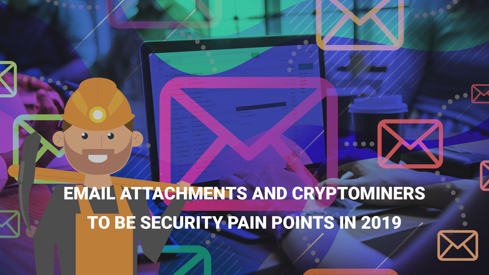 Email Attachments and Cryptominers to be Security Pain Points in 2019