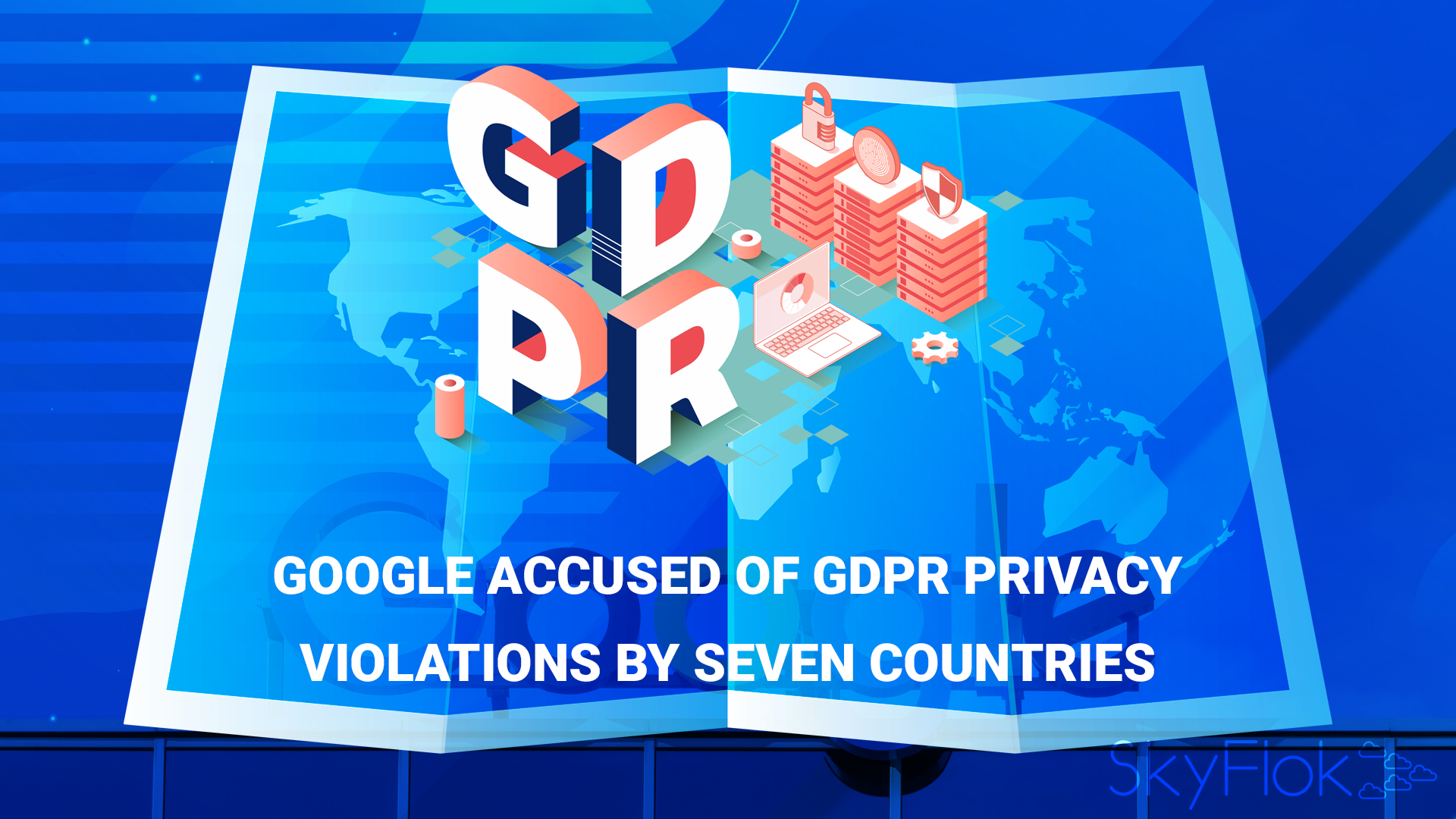 Google accused of GDPR privacy violations by seven countries
