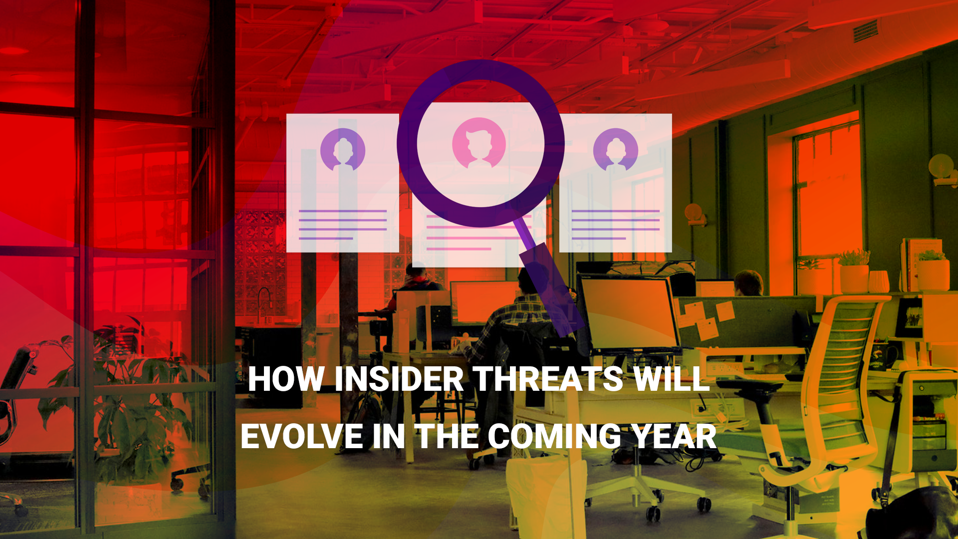 How Insider Threats Will Evolve in The Coming Year