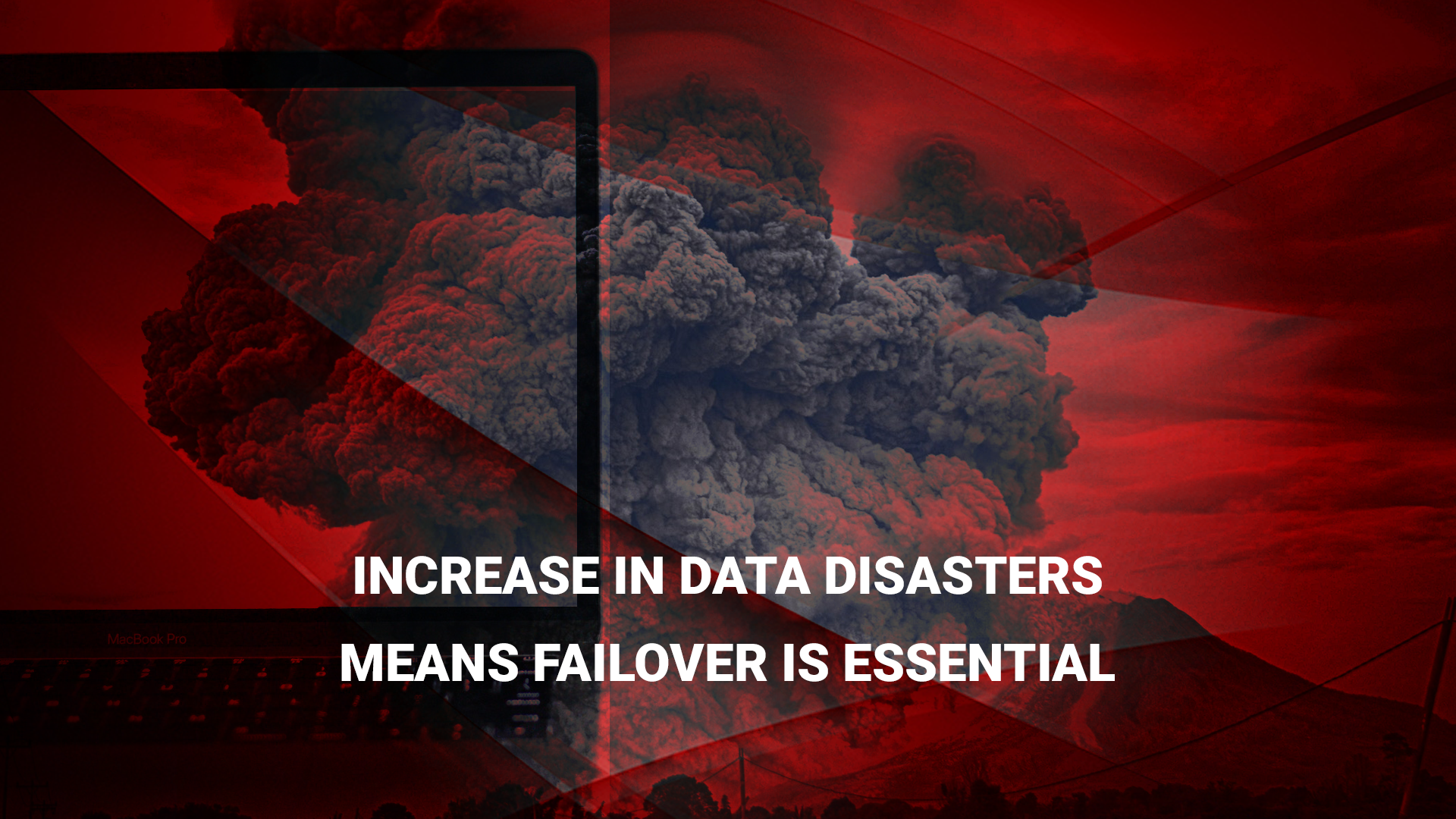 Increase in Data Disasters Means Failover is Essential