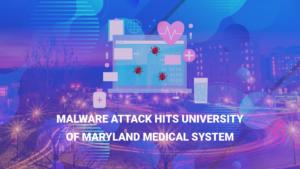 Malware Attack Hits University of Maryland Medical System