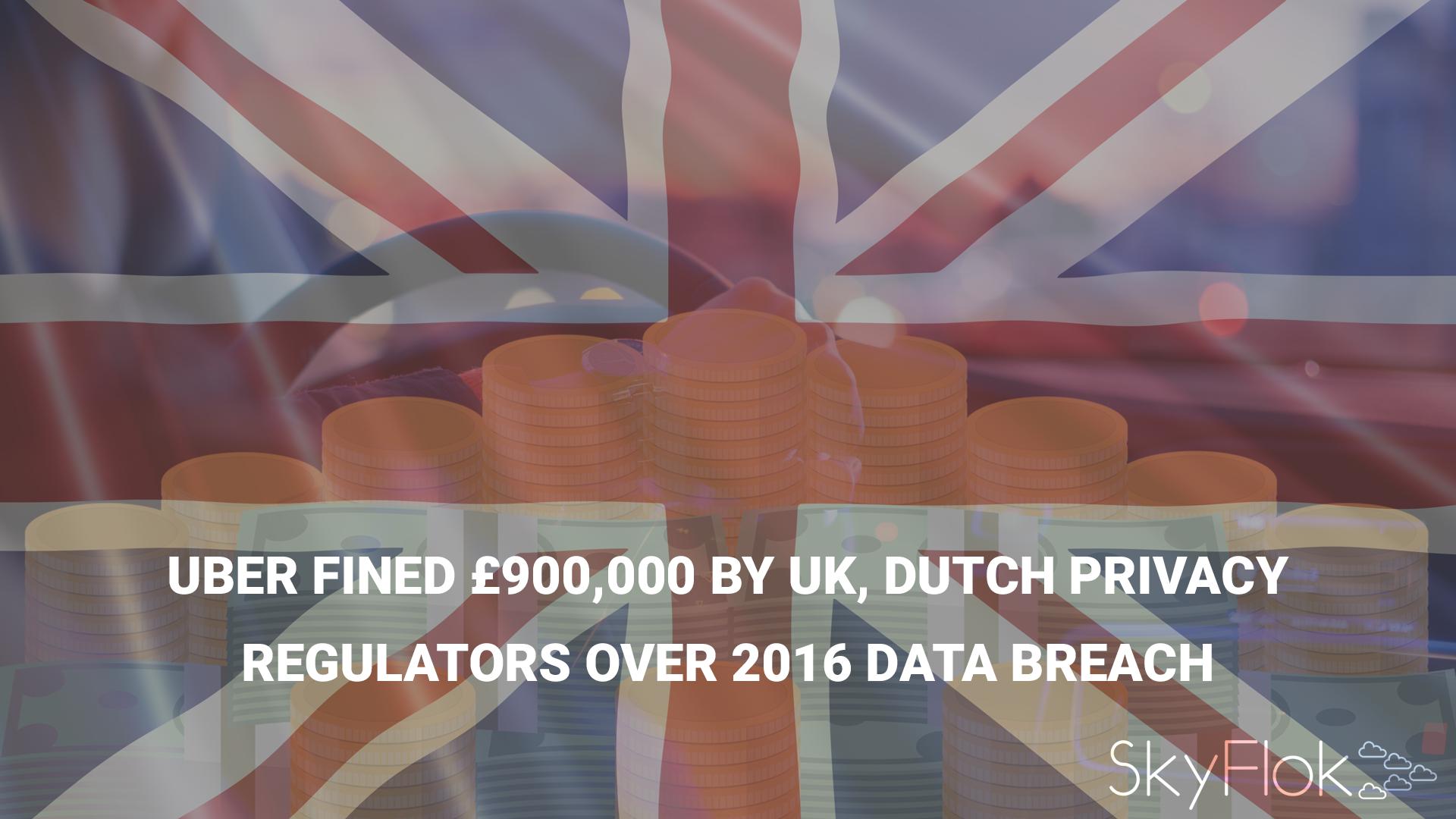 Uber fined £900,000 by UK, Dutch privacy regulators over 2016 data breach