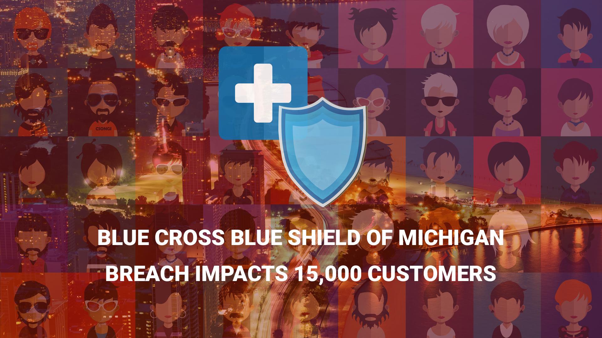 Blue Cross Blue Shield of Michigan Breach Impacts 15,000 Customers