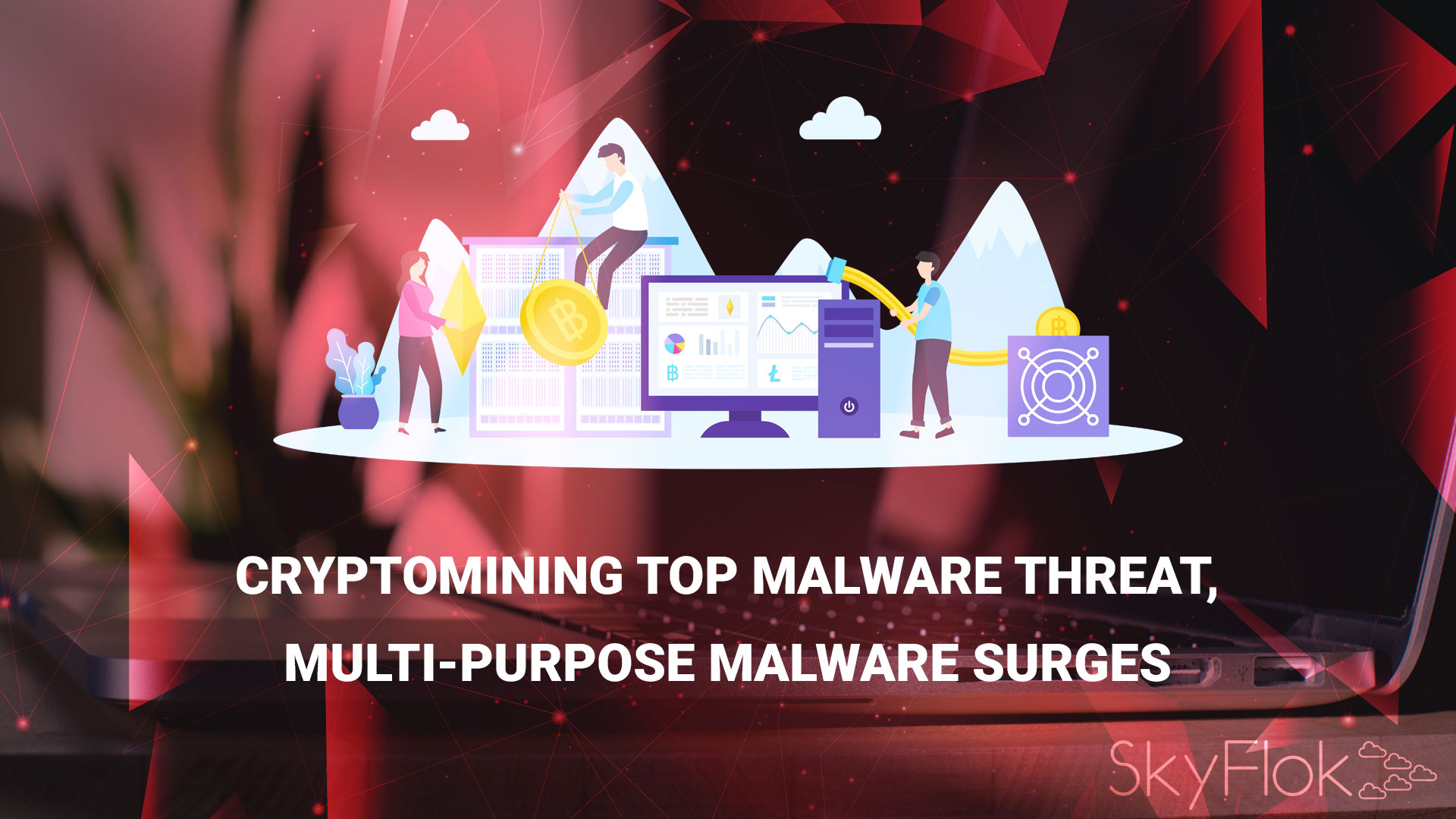 Cryptomining Top Malware Threat, Multi-Purpose Malware Surges