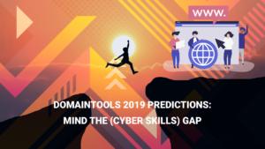 DomainTools 2019 Predictions: Mind the (Cyber Skills) Gap