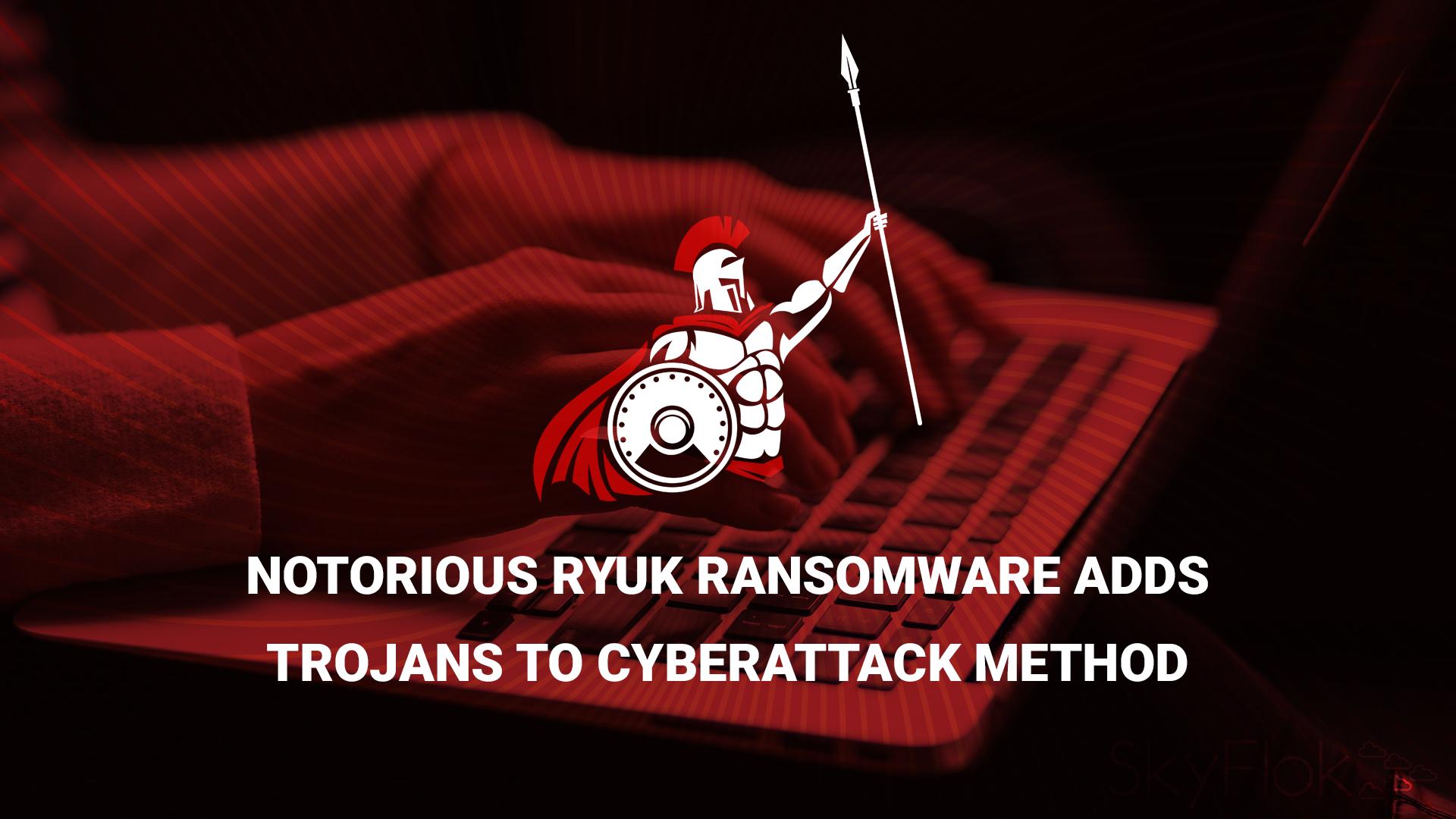 Notorious Ryuk Ransomware Adds Trojans to Cyberattack Method