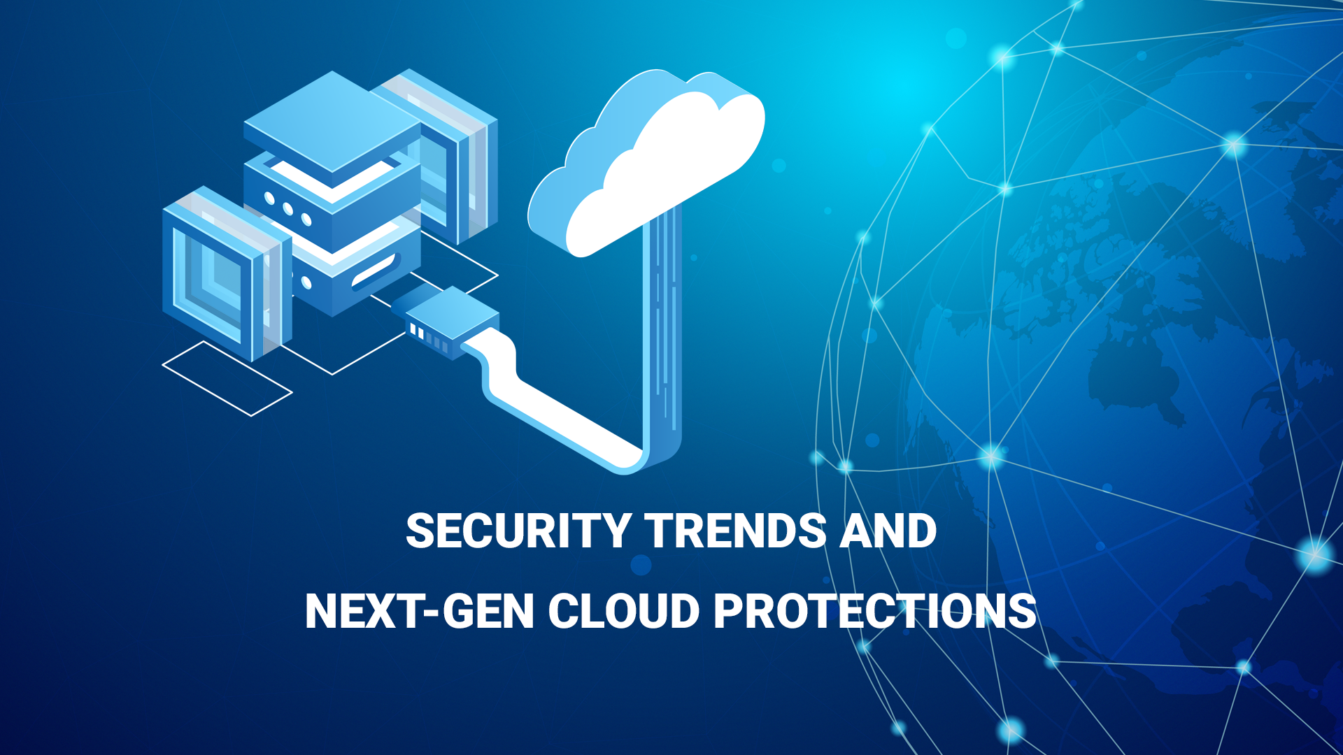 Security Trends and Next-Gen Cloud Protections