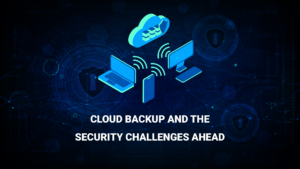 Cloud Backup and the Security Challenges Ahead