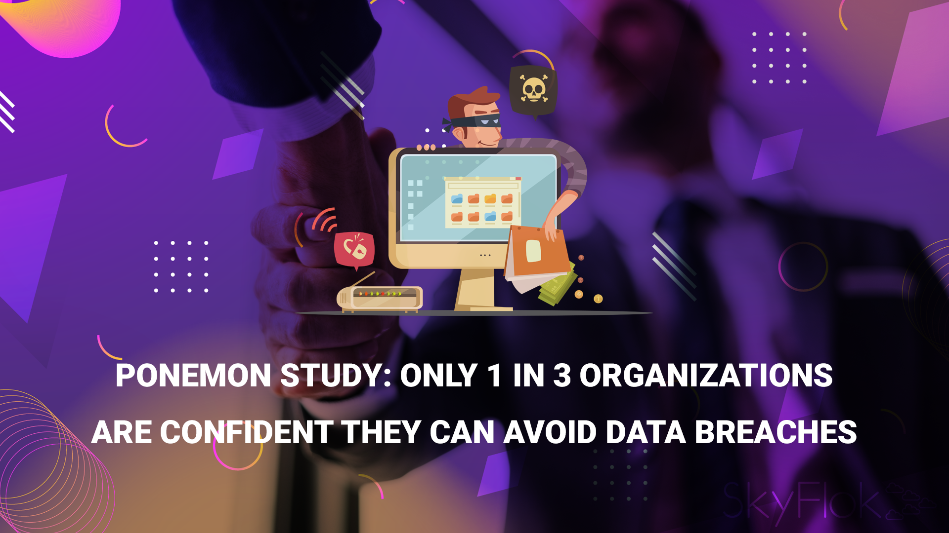 Ponemon Study: Only 1 in 3 Organizations Are Confident They Can Avoid Data Breaches