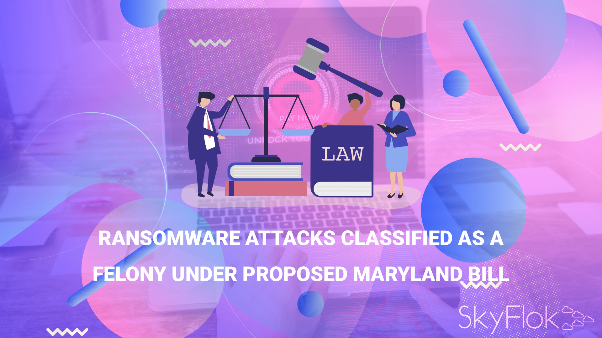 Ransomware Attacks Classified as a Felony Under Proposed Maryland Bill