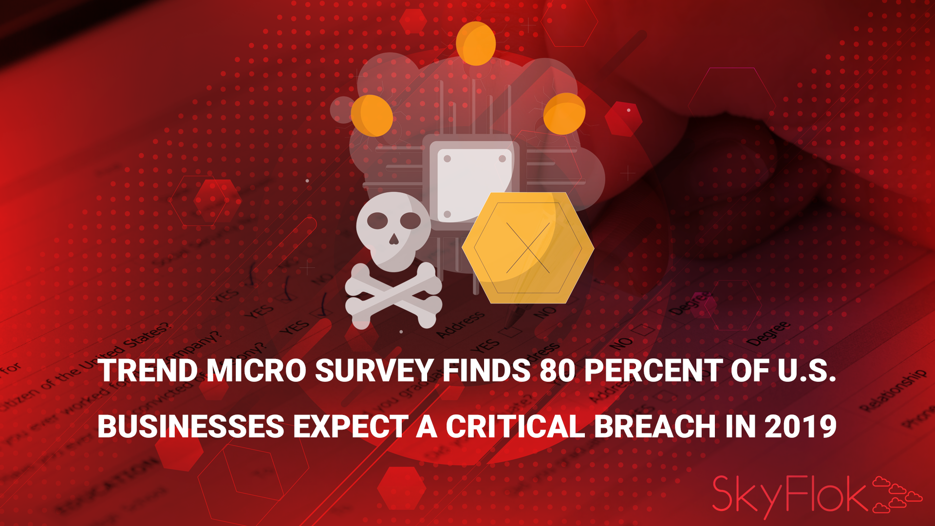 Trend Micro Survey Finds 80 Percent of U.S. Businesses Expect a Critical Breach in 2019