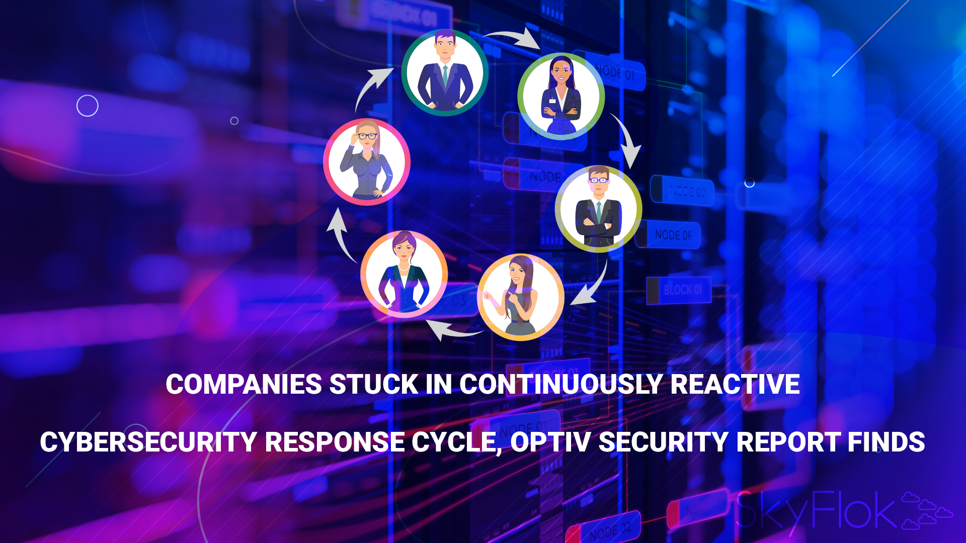 Companies Stuck in Continuously Reactive Cybersecurity Response Cycle, Optiv Security Report Finds