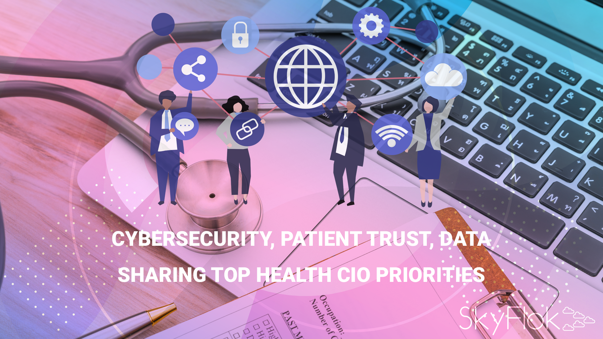 Cybersecurity, Patient Trust, Data Sharing Top Health CIO Priorities