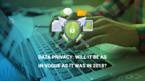 Data privacy: will it be as in vogue as it was in 2018?