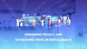 Demanding privacy, and establishing trust, in digital health
